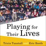 Playing for Their Lives The Global El Sistema Movement for Social Change Through Music, Eric Booth