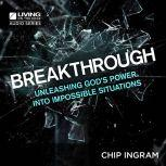 Breakthrough Unleashing God's Power into Impossible Situations, Chip Ingram