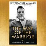 The Way of the Warrior An Ancient Path to Inner Peace, Erwin Raphael McManus