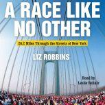 A Race Like No Other 26.2 Miles Through the Streets of New York, Liz Robbins