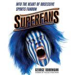 Superfans Into the Heart of Obsessive Sports Fandom, George Dohrmann