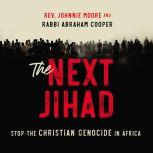 The Next Jihad Stop the Christian Genocide in Africa, Rev. Johnnie Moore