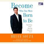 Become Who You Were Born to Be We All Have a Gift. . . . Have You Discovered Yours?, Brian Souza