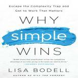 Why Simple Wins Escape the Complexity Trap and Get to Work That Matters, Lisa Bodell