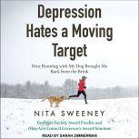 Depression Hates a Moving Target How Running With My Dog Brought Me Back From the Brink, Nita Sweeney