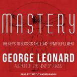 Mastery The Keys to Success and Long-Term Fulfillment, George Leonard