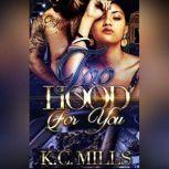 Too Hood for You Books 1 & 2, K.C. Mills