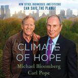 Climate of Hope How Cities, Businesses, and Citizens Can Save the Planet, Michael Bloomberg