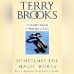 Sometimes the Magic Works Lessons from a Writing Life, Terry Brooks