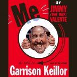Me By Jimmy (Big Boy) Valente As Told to Garrison Keillor