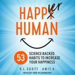 Happier Human 53 Science-Backed Habits to Increase Your Happiness, A. Amit