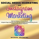 Social Media Marketing and Instagram Marketing Take Your Business or Personal Brand Instagram Page to the Next Level with these Amazing Content Marketing Secrets - Instagram Advertising for Beginners, Michael Branding