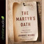 The Martyr's Oath Living for the Jesus They're Willing to Die For, Johnnie Moore