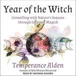 Year of the Witch Connecting with Nature's Seasons through Intuitive Magic, Temperance Alden