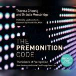 Premonition Code, The The Science of Precognition, How Sensing the Future Can Change Your Life, Theresa Cheung