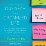 One Year to an Organized Life From Your Closets to Your Finances, the Week-by-Week Guide to Getting Completely Organized for Good, Regina Leeds