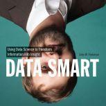 Data Smart Using Data Science to Transform Information into Insight, John W. Foreman