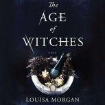 The Age of Witches A Novel, Louisa Morgan