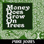 Money Does Grow On Trees, Mike Jones