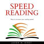 SPEED READING : Ways to increase your reading spead, Jason M. Kirst