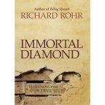 Immortal Diamond The Search for Our True Self, Richard Rohr