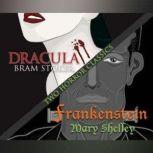 Two Horror Classics Frankenstein and Dracula, Mary Shelley