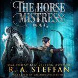 Horse Mistress, The: Book 4, R. A. Steffan