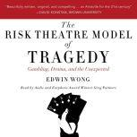 The Risk Theatre Model of Tragedy Gambling, Drama, and the Unexpected, Edwin Wong