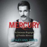 Mercury An Intimate Biography of Freddie Mercury, Lesley-Ann Jones