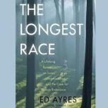 The Longest Race A Lifelong Runner, an Iconic Ultramarathon, and the Case for Human Endurance, Ed Ayres