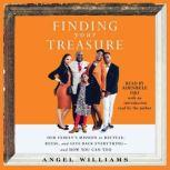 Finding Your Treasure Our Family's Mission to Recycle, Reuse, and Give Back Everything—and How You Can Too, Angel Williams
