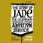 The Story of Jane The Legendary Underground Feminist Abortion Service, Laura Kaplan