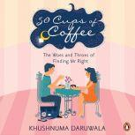 50 Cups Of Coffee The Woes And Throes Of Finding Mr Right, Khushnuma Daruwala