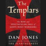 The Templars The Rise and Spectacular Fall of God's Holy Warriors, Dan Jones