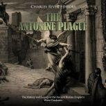 Antonine Plague, The: The History and Legacy of the Ancient Roman Empire's Worst Pandemic, Charles River Editors