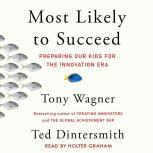 Most Likely to Succeed Preparing Our Kids for the New Innovation Era, Tony Wagner