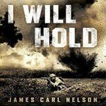 I Will Hold The Story of USMC Legend Clifton B. Cates From Belleau Wood to Victory in the Great War, James Carl Nelson