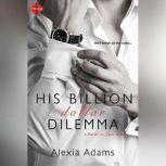 His Billion-Dollar Dilemma, Alexia Adams