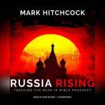 Russia Rising Tracking the Bear in Bible Prophecy, Mark Hitchcock