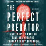 The Perfect Predator A Scientist's Race to Save Her Husband from a Deadly Superbug: A Memoir, Steffanie Strathdee