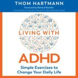 Living with ADHD Simple Exercises to Change Your Daily Life, Thom Hartmann