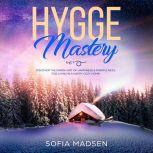 Hygge Mastery: Discover the Danish Art of Happiness & Mindfulness, for Living in a Happy Cozy Home!, Sofia Madsen