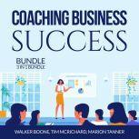 Coaching Business Success Bundle: 3 in 1 Bundle, Conscious Coaching, The Language of Coaching and Start a Coaching Business Online, Walker Boone