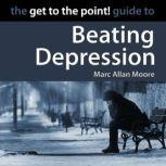 The Get to the Point! Guide to Beating Depression, Marc Allan Moore