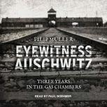 Eyewitness Auschwitz Three Years in the Gas Chambers, Filip Muller
