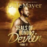 SEALs of Honor: Devlin Book 12: SEALs of Honor, Dale Mayer