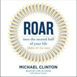 Roar into the second half of your life (before it's too late), Michael Clinton