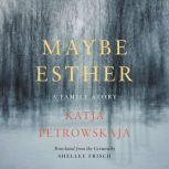 Maybe Esther A Family Story, Katja Petrowskaja