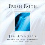 Fresh Faith What Happens When Real Faith Ignites God's People, Jim Cymbala