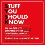 Stuff You Should Know An Incomplete Compendium of Mostly Interesting Things, Josh Clark